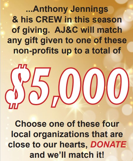 Anthony Jennings & his Crew in this season of giving will match any gift given to one of the non-profits up to a total of $5,000. Choose one of these four local organizations that are close to our hearts, donate, and we'll match it!
